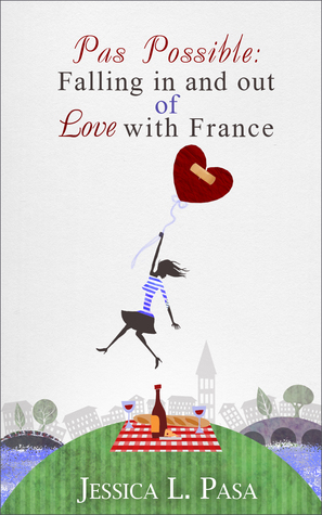 Pas Possible: Falling in and out of Love with France