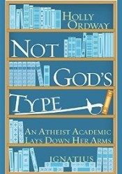 Not God's Type: An Atheist Academic Lays Down Her Arms Pdf Book