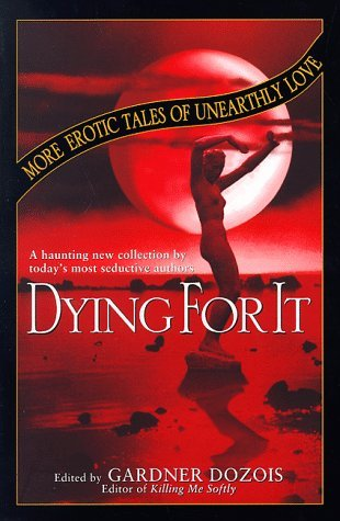 Dying for It: More Erotic Tales of Unearthly Love