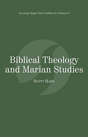 Biblical Theology and Marian Studies: Catholic for a Reason II