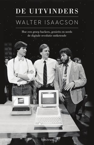 De uitvinders: Hoe een groep hackers, genieën en nerds de digitale revolutie ontketende