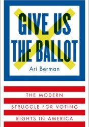 Give Us the Ballot: The Modern Struggle for Voting Rights in America Pdf Book
