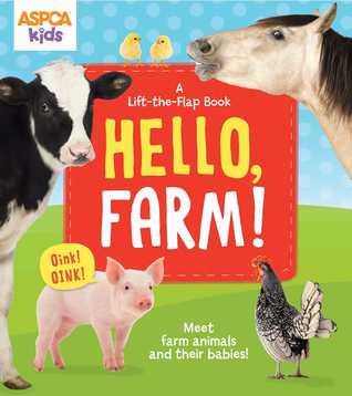 ASPCA kids: Hello, Farm!: A Lift-the-Flap Book