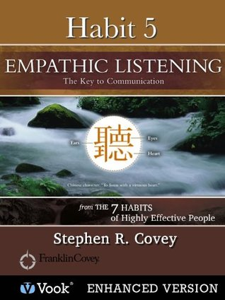 Habit 5: Empathic Listening: The Key to Communication From: The 7 Habits of Highly Effective People: Powerful Lessons in Personal Change