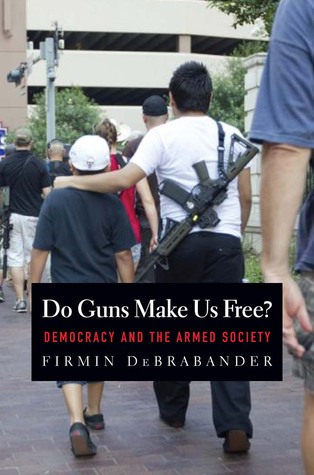 Do Guns Make Us Free?: Democracy and the Armed Society