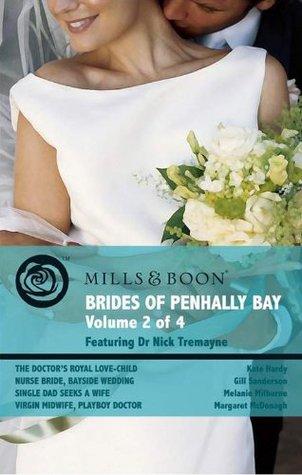 Brides of Penhally Bay, Vol 2: The Doctor's Royal Love-Child / Nurse Bride, Bayside Wedding / Single Dad Seeks a Wife / Virgin Midwife, Playboy Doctor