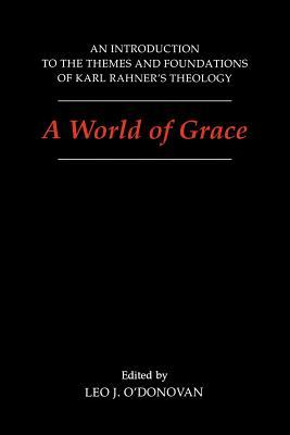 A World of Grace: An Introduction to the Themes and Foundations of Karl Rahner's Theology
