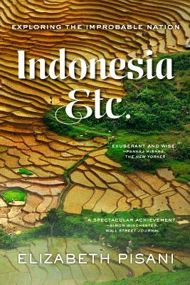 Indonesia, Etc: Exploring the Improbable Nation