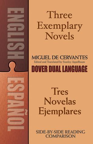 Three Exemplary Novels/Tres novelas ejemplares: A Dual-Language Book