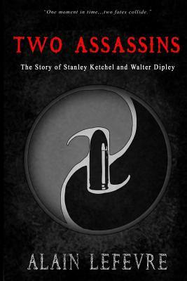 Two Assasins: The Story of Stanley Ketchel and Walter Dipley