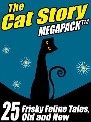 The Cat Megapack (R): 25 Frisky Feline Tales, Old and New
