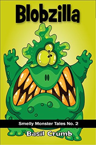 Blobzilla (Smelly Monster Tales Book 2)