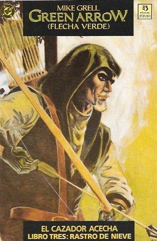 Green Arrow, el cazador acecha - Libro tres: Rastro de nieve (Green Arrow - Flecha Verde, #3)