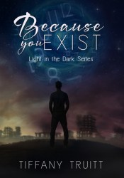 Because You Exist (Light in the Dark Series, #1) Pdf Book