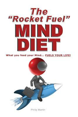 "The ""Rocket Fuel"" Mind Diet: What You Feed Your Mind... Fuels Your Life!"