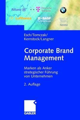 Corporate Brand Management: Marken ALS Anker Strategischer Fuhrung Von Unternehmen