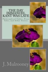 The Day Immanuel Kant Was Late: Philosophical Fables, Pious Tales, and Other Stories Pdf Book