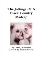 The Jottings Of A Black Country Madcap
