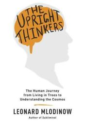 The Upright Thinkers: The Human Journey from Living in Trees to Understanding the Cosmos Pdf Book