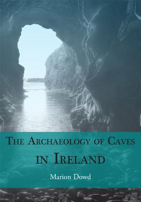 The Archaeology of Caves in Ireland