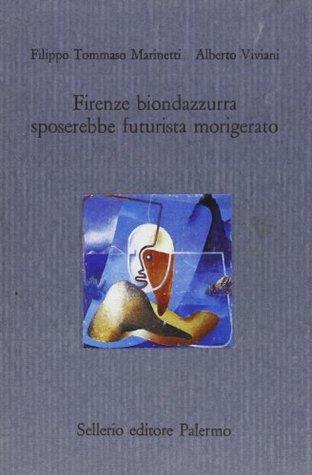 Firenze biondazzurra sposerebbe futurista morigerato