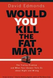Would You Kill the Fat Man?: The Trolley Problem and What Your Answer Tells Us about Right and Wrong Book Pdf