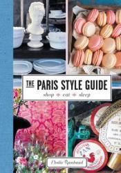 The Paris Style Guide: Shop, Eat, Sleep Pdf Book