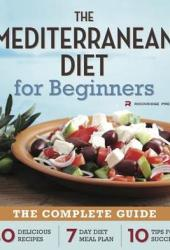 Mediterranean Diet for Beginners: The Complete Guide - 40 Delicious Recipes, 7-Day Diet Meal Plan, and 10 Tips for Success Book Pdf