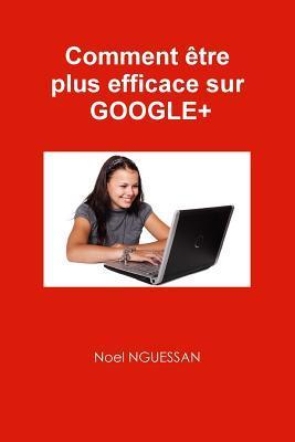 Comment Etre Plus Efficace Sur Google+