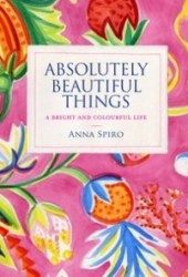Absolutely Beautiful Things -  A Bright and Colourful Life