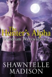 The Hunter's Alpha (Windham Werewolves, #2)