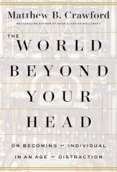 The World Beyond Your Head: On Becoming an Individual in an Age of Distraction Book Pdf