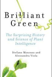 Brilliant Green: The Surprising History and Science of Plant Intelligence Book