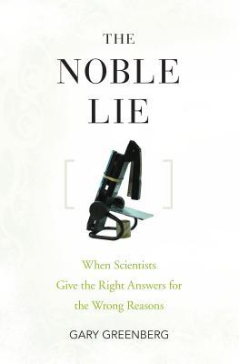 The Noble Lie: When Scientists Give the Right Answers for