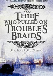 The Thief Who Pulled on Trouble's Braids (Amra Thetys, #1) Pdf Book