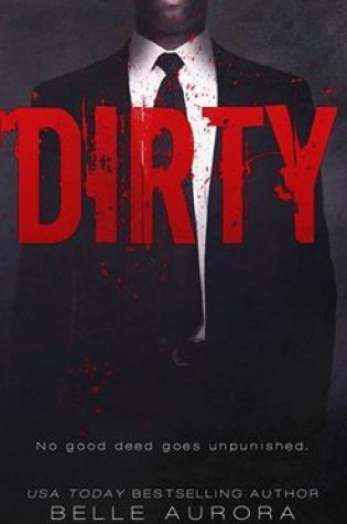 FINALLY!!  RELEASE BLITZ:  Dirty by Belle Aurora