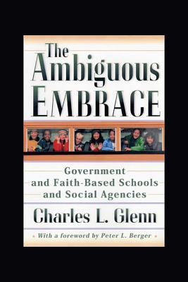 The Ambiguous Embrace: Government and Faith-Based Schools and Social Agencies: Government and Faith-Based Schools and Social Agencies