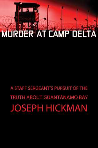 Murder at Camp Delta: A Staff Sergeant's Pursuit of the Truth About Guantanamo Bay