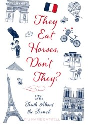 They Eat Horses, Don't They?: The Truth About the French Pdf Book