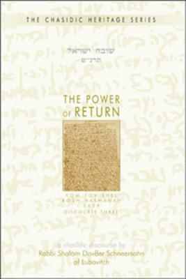 The Power of Return =: [Shuvah Yisrael]: Yom Tov Shel Rosh Hashanah 5659, Discourse Three