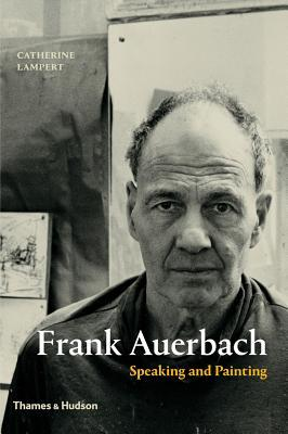 Frank Auerbach: Speaking and Painting