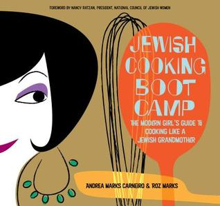 Jewish Cooking Boot Camp: The Modern Girl's Guide to Cooking Like a Jewish Grandmother