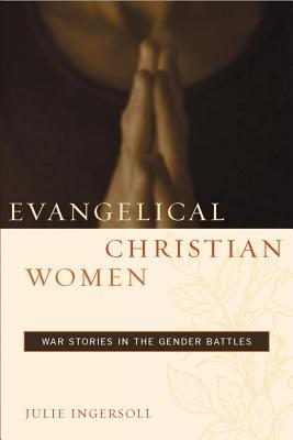 Evangelical Christian Women: War Stories in the Gender Battles