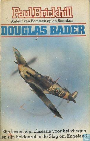 Douglas Bader: zijn leven, zijn obsessie voor het vliegen en zijn heldenrol in de Slag om Engeland