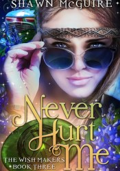 Never Hurt Me (The Wish Makers, #3) Pdf Book