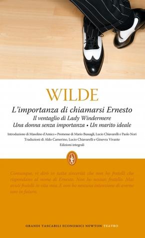 L'importanza di chiamarsi Ernesto - Il ventaglio di Lady Windermere - Una donna senza importanza - Un marito ideale