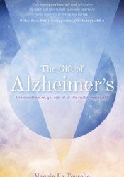 The Gift of Alzheimer's: New Insights into the Potential of Alzheimer's and Its Care Pdf Book