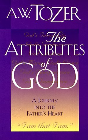 The Attributes of God: A Journey Into the Father's Heart (The Attributes of God, #1)