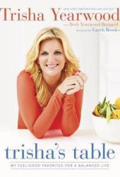 Trisha's Table: My Feel-Good Favorites for a Balanced Life Book Pdf