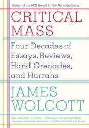 Critical Mass: Four Decades of Essays, Reviews, Hand Grenades, and Hurrahs Pdf Book